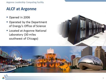 Argonne Leadership Computing Facility ALCF at Argonne  Opened in 2006  Operated by the Department of Energy's Office of Science  Located at Argonne.