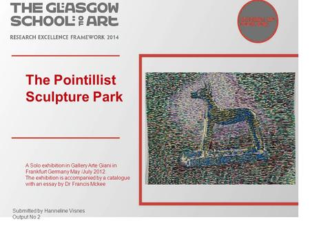The Pointillist Sculpture Park A Solo exhibition in Gallery Arte Giani in Frankfurt Germany May /July 2012. The exhibition is accompanied by a catalogue.