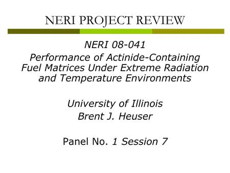 NERI PROJECT REVIEW NERI 08-041 Performance of Actinide-Containing Fuel Matrices Under Extreme Radiation and Temperature Environments University of Illinois.