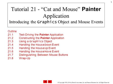 "© Copyright 1992-2004 by Deitel & Associates, Inc. and Pearson Education Inc. All Rights Reserved. 1 Tutorial 21 - ""Cat and Mouse"" Painter Application."