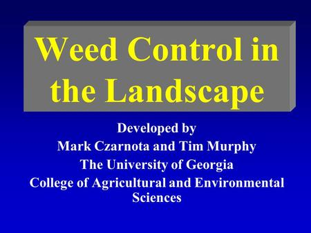Weed Control in the Landscape Developed by Mark Czarnota and Tim Murphy The University of Georgia College of Agricultural and Environmental Sciences.
