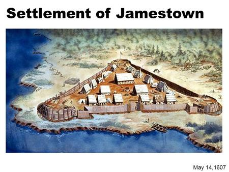Settlement of Jamestown May 14,1607. Tobacco is introduced to Jamestown 1612.