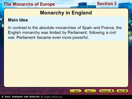 The Monarchs of Europe Section 3 Main Idea In contrast to the absolute monarchies of Spain and France, the English monarchy was limited by Parliament;