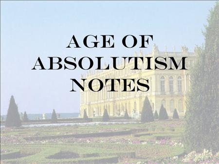Age of Absolutism Notes. What was Absolutism? Period of time when Europe's monarchs got stronger. Caused by the Reformation & Age of Exploration. Ref.