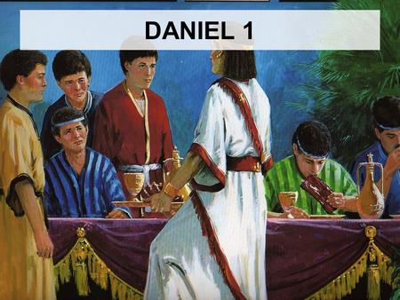 DANIEL 1. Timeline DANIEL 1:1-2 3 rd year of Jehoiakim (605 BC) God gave Judah into Nebuchadnezzar's hand Vessels from the house of the Lord taken to.