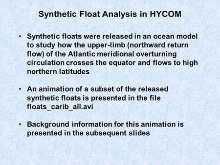 Synthetic Float Analysis in HYCOM Synthetic floats were released in an ocean model to study how the upper-limb (northward return flow) of the Atlantic.