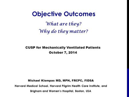 Objective Outcomes Michael Klompas MD, MPH, FRCPC, FIDSA Harvard Medical School, Harvard Pilgrim Health Care Institute, and Brigham and Women's Hospital,