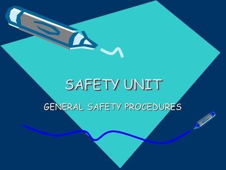 SAFETY UNIT GENERAL SAFETY PROCEDURES. Follow all instructions carefully. Never perform unauthorized experiments. Do only those experiments assigned by.