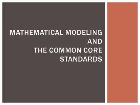 MATHEMATICAL MODELING AND THE COMMON CORE STANDARDS.