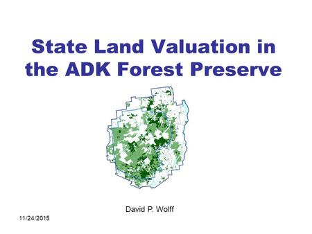 11/24/2015 State Land Valuation in the ADK Forest Preserve David P. Wolff.