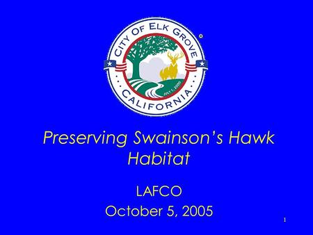1 Preserving Swainson's Hawk Habitat LAFCO October 5, 2005.