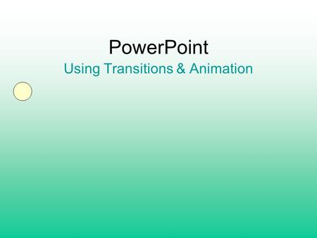 PowerPoint Using Transitions & Animation. Transition – The movement that happens as you move from one slide to another. Animation – Movement of text,