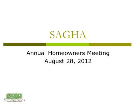 SAGHA Annual Homeowners Meeting August 28, 2012. Agenda  Collect ballots  Treasurer's Report  Common Area Maintenance Presentation  Election Results.