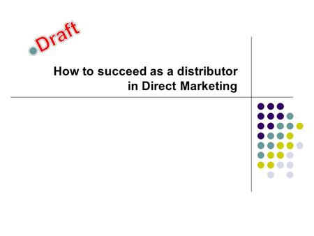 How to succeed as a distributor in Direct Marketing.