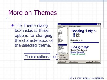 Click your mouse to continue. More on Themes The Theme dialog box includes three options for changing the characteristics of the selected theme. Theme.