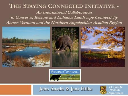 T HE S TAYING C ONNECTED I NITIATIVE - An International Collaboration to Conserve, Restore and Enhance Landscape Connectivity Across Vermont and the Northern.