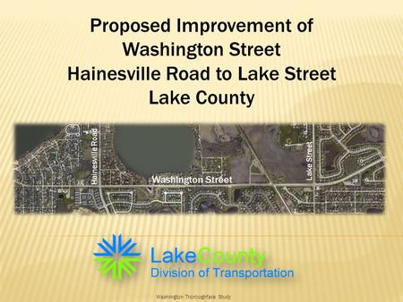 Washington Thoroughfare Study Proposed Improvement of Washington Street Hainesville Road to Lake Street Lake County Hainesville Road Lake Street Washington.