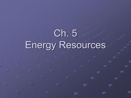 Ch. 5 Energy Resources. Section 1 Natural Resources.
