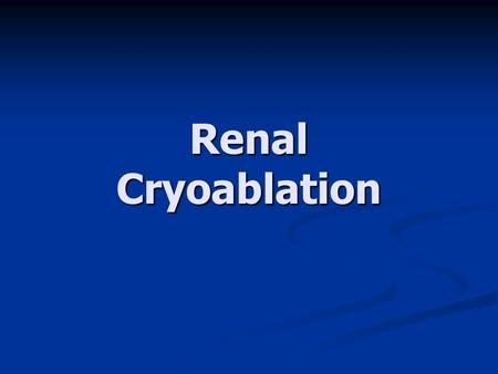 Renal Cryoablation. 1. Morbidity 2. Efficacy Cancer Free Survival (NED) Cancer Free Survival (NED) Cancer Specific Survival Cancer Specific Survival Post.