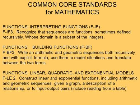 COMMON CORE STANDARDS for MATHEMATICS FUNCTIONS: INTERPRETING FUNCTIONS (F-IF) F-IF3. Recognize that sequences are functions, sometimes defined recursively.