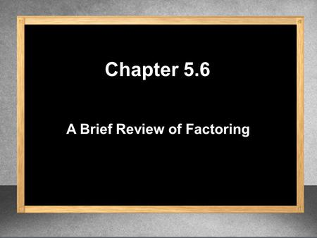 A Brief Review of Factoring Chapter 5.6. 3( ) x 2 2(x)(-6) = -12x GCF = x 2 = 3(x – 6) 2 36 = 2. Are the 1 st and 3 rd terms perfect squares 3. Is 2 nd.