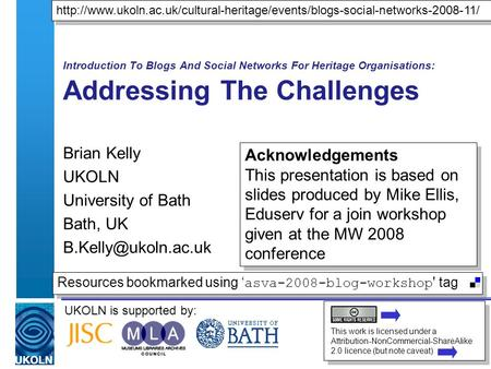 UKOLN is supported by: Introduction To Blogs And Social Networks For Heritage Organisations: Addressing The Challenges Brian Kelly UKOLN University of.