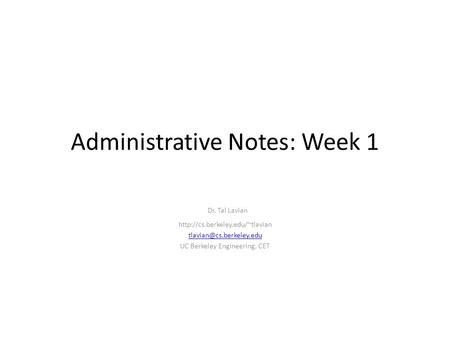 Dr. Tal Lavian  UC Berkeley Engineering, CET Administrative Notes: Week 1.