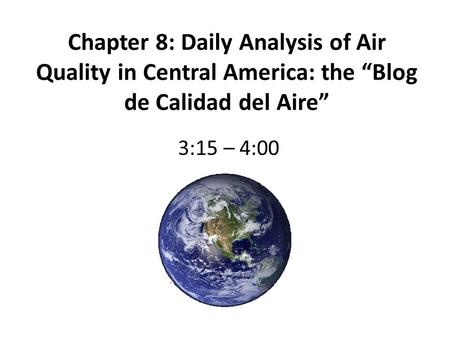 "Chapter 8: Daily Analysis of Air Quality in Central America: the ""Blog de Calidad del Aire"" 3:15 – 4:00."