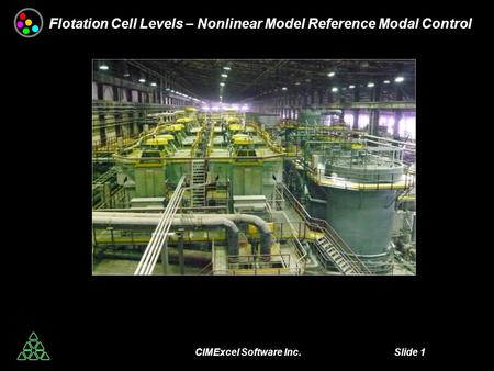 CIMExcel Software Inc. Slide 1 Flotation Cell Levels – Nonlinear Model Reference Modal Control.