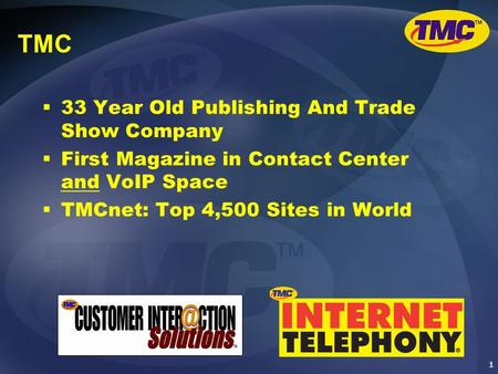 1 TMC  33 Year Old Publishing And Trade Show Company  First Magazine in Contact Center and VoIP Space  TMCnet: Top 4,500 Sites in World.