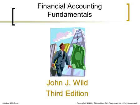 Financial Accounting Fundamentals John J. Wild Third Edition John J. Wild Third Edition Copyright © 2011 by The McGraw-Hill Companies, Inc. All rights.