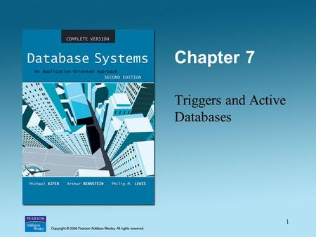1 Chapter 7 Triggers and Active Databases. 2 Trigger Overview Element of the database schema General form: ON IF THEN –Event- request to execute database.