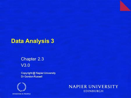 Data Analysis 3 Chapter 2.3 V3.0 Napier University Dr Gordon Russell.