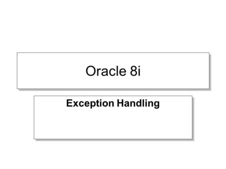 Oracle 8i Exception Handling. General Syntax DECLARE --- BEGIN --- EXCEPTION WHEN exception_name1 THEN -Error handling statements WHEN exception_name2.