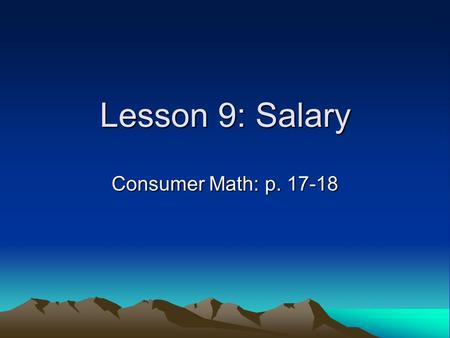Lesson 9: Salary Consumer Math: p. 17-18. Some people are paid a fixed amount of money regularly, no matter how many hours they need to complete their.