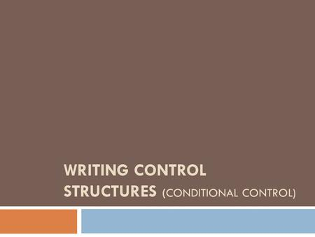 WRITING CONTROL STRUCTURES (CONDITIONAL CONTROL).