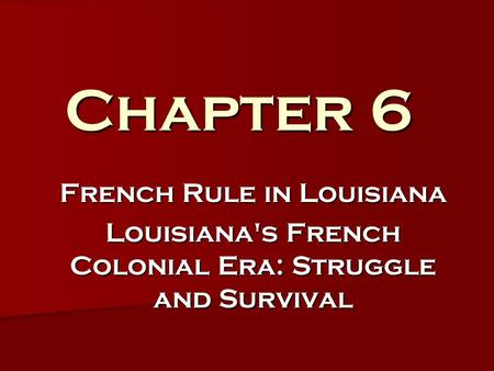 Chapter 6 French Rule in Louisiana