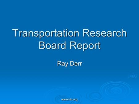 Www.trb.org Transportation Research Board Report Ray Derr.