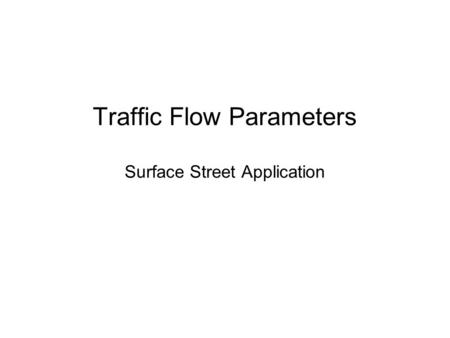 Traffic Flow Parameters Surface Street Application.