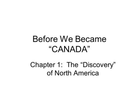 "Before We Became ""CANADA"" Chapter 1: The ""Discovery"" of North America."
