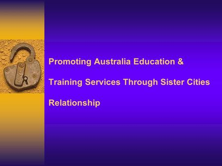Promoting Australia Education & Training Services Through Sister Cities Relationship.