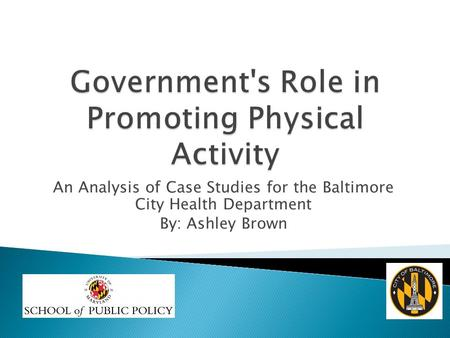 An Analysis of Case Studies for the Baltimore City Health Department By: Ashley Brown.