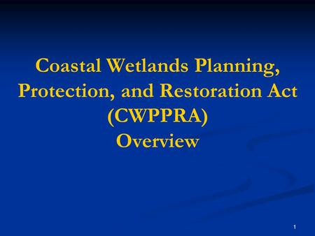 1 Coastal Wetlands Planning, Protection, and Restoration Act (CWPPRA) Overview.