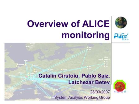 Overview of ALICE monitoring Catalin Cirstoiu, Pablo Saiz, Latchezar Betev 23/03/2007 System Analysis Working Group.