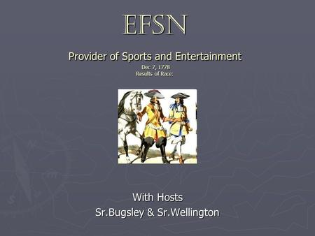 EFSN Provider of Sports and Entertainment Dec 7, 1778 Results of Race: With Hosts Sr.Bugsley & Sr.Wellington.