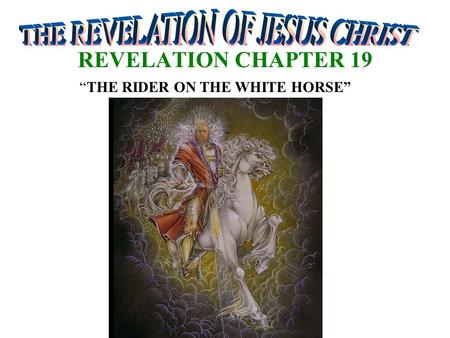 "REVELATION CHAPTER 19 ""THE RIDER ON THE WHITE HORSE"""