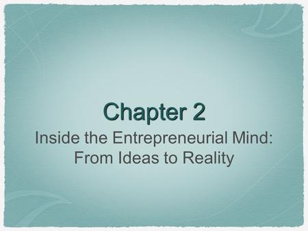 Chapter 2 Inside the Entrepreneurial Mind: From Ideas to Reality.