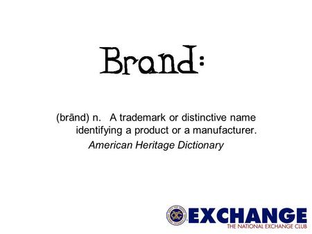 (brānd) n. A trademark or distinctive name identifying a product or a manufacturer. American Heritage Dictionary.