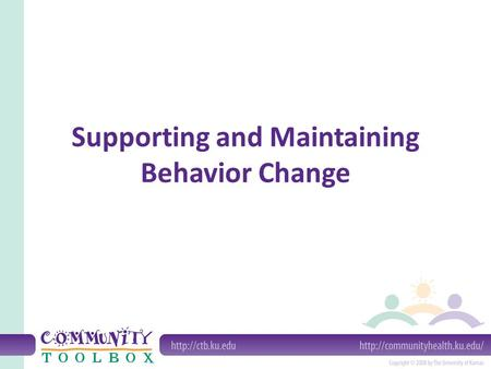 Supporting and Maintaining Behavior Change. What do we mean by supporting and maintaining behavior changes? Supporting behavior change Maintaining behavior.