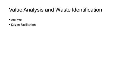 Value Analysis and Waste Identification Analyze Kaizen Facilitation.